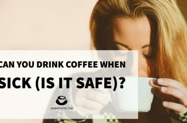 Can You Drink Coffee When Sick