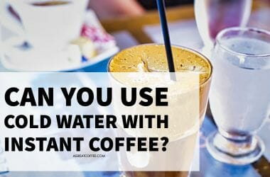 Can You Use Cold Water With Instant Coffee