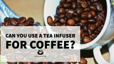 Can You Use a Tea Infuser for Coffee?