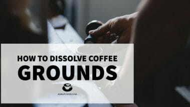 How to Dissolve Coffee Grounds