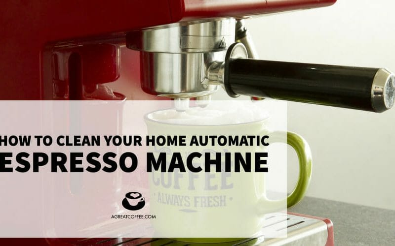 How to Clean Your Home Automatic Espresso Machine Properly